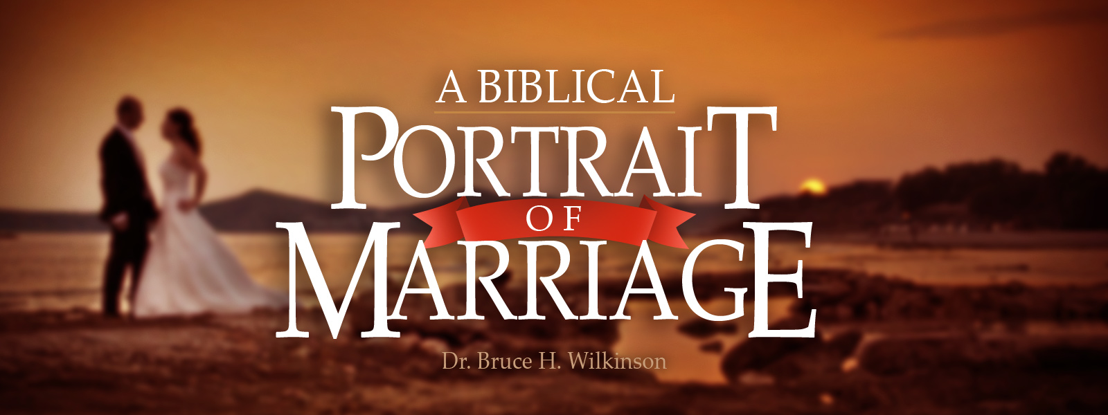 """A Biblical Portrait of Marraige"""